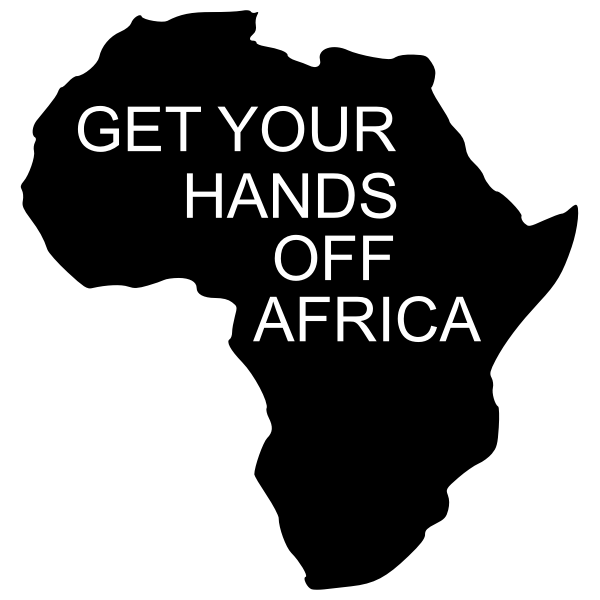 GET YOUR HANDS OFF AFRICA