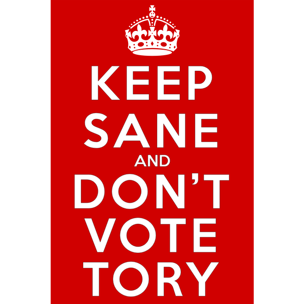 Keep Sane and Don't Vote Tory sign