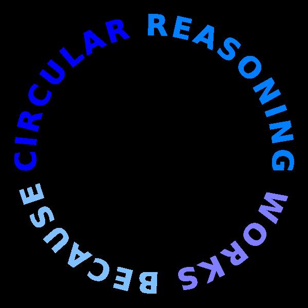 circular reasoning works because 4c